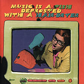 Music Is a Fish Defrosted with A Hair-dryer by Maisie