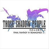Final Fantasy 4 Reimagined, Vol. 1 by Those Shadow People