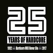25 Years of Hardcore (1992-2017 Hardcore Will Never Die) by Various Artists