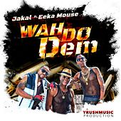 Wah Do Dem (feat. Eeka Mouse) de Jakal