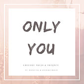Only You by Gregory Trejo & FREQNCY