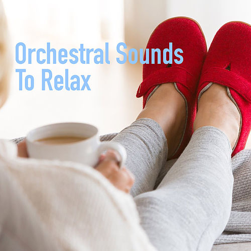 Orchestral Sounds To Relax by Royal Philharmonic Orchestra