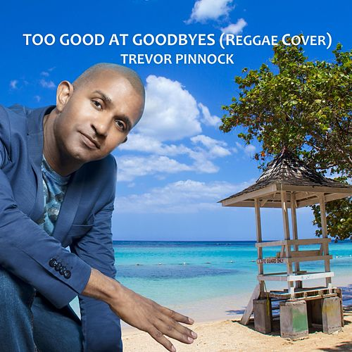Too Good at Goodbyes by Trevor Pinnock