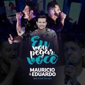 Eu Vou Pegar Você by Maurício & Eduardo