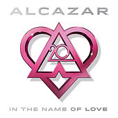 In the Name of Love by Alcazar