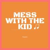 Mess With the Kid de Tashi