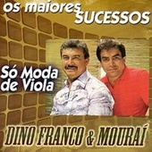 Os Maiores Sucessos (Só Moda de Viola) de Dino Franco e Mouraí