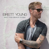 Ain't Too Proud To Beg von Brett Young