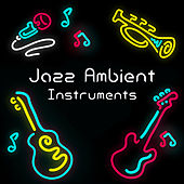 Jazz Ambient Instruments by Relaxing Instrumental Jazz Ensemble