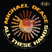 All These Hands by Michael Dease