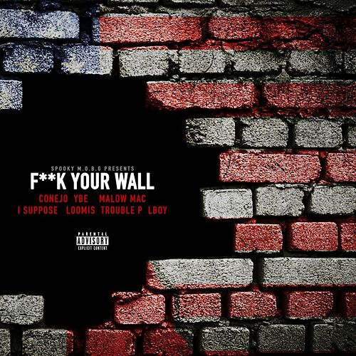 Fuck Your Wall (feat. i suppose, ybe, malow mac, loomis, l boy & trouble p) by Conejo