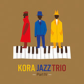 Part IV by Kora Jazz trio