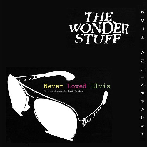 Never Loved Elvis (Live) by The Wonder Stuff