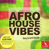 Afro House Vibes (Mixing by Gabriel Marchisio) by Various Artists