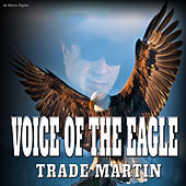 Voice of the Eagle by Trade Martin