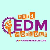 Came Here For Love by Hard EDM Workout