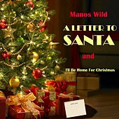 A Letter to Santa / I'll Be Home for Christmas by Manos Wild