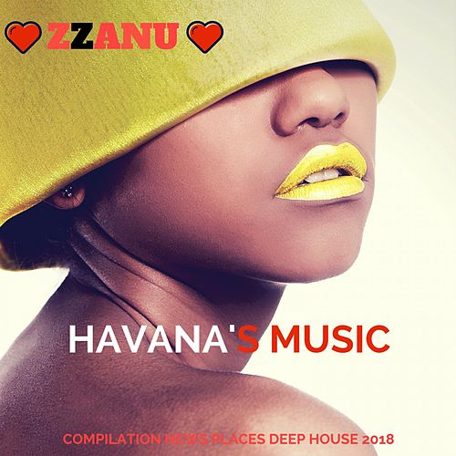 Havana's Music (Compilation News Places Deep House 2018) de ZZanu