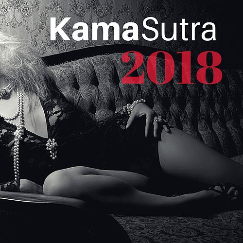 Kama Sutra 2018 - Erotic Massage Music for Hot Couple Foreplay & Lovemaking by Kamasutra