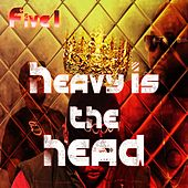 Heavy Is the Head by FIVE-1