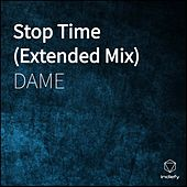 Stop Time by Dame