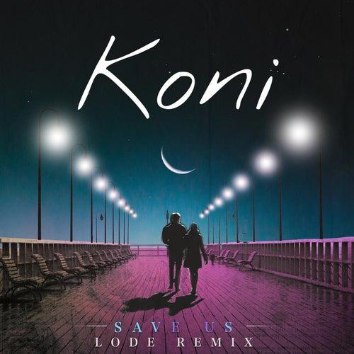 Save Us (Lode Remix) by Koni