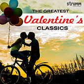 The Greatest Valentine's Classics Ever by Various Artists