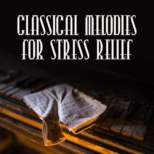 Classical Melodies for Stress Relief by Background Instrumental Music Collective