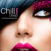 Chill Into Deep: A Chillhouse Night Out by Various Artists