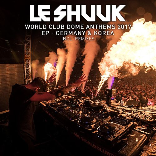 World Club Dome Anthems 2017 EP Germany & Korea (Inkl. Remixes) by le Shuuk