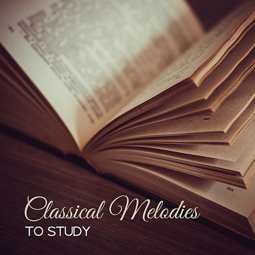 Classical Melodies to Study – Music for Better Focus, Do Your Homework, Concentrate on Task de Intense Study Music Society
