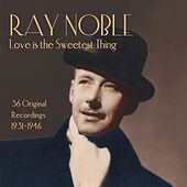 Ray Noble: Love Is the Sweetest Thing by Ray Noble