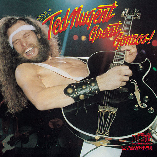 Great Gonzos- The Best Of Ted Nugent - old version by Ted Nugent