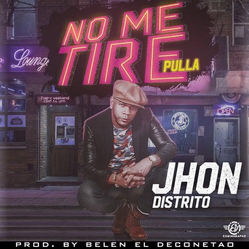 No me tire Pulla by Jhon Distrito