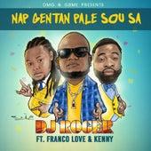Nap Gentan Pale Sou Sa (feat. Franco Love & Kenny) by DJ Roger