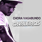 Chora Vagabundo by Cavaleiros do Forró