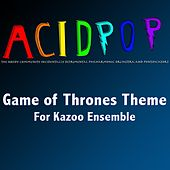 Game of Thrones Theme (For Kazoo Ensemble) by A.C.I.D.P.O.P.
