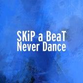 Never Dance de SKiP a BeaT
