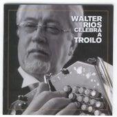 Celebra a Troilo by Walter Ríos
