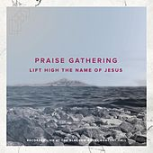 Lift High the Name of Jesus (Live) by Praise Gathering