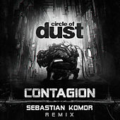 Contagion (Sebastian Komor Remix) by Circle of Dust