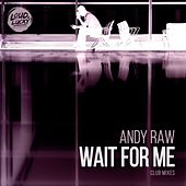 Wait for Me (Club Mixes) di Andy Raw