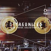 Stereonized - Tech House Selection, Vol. 30 by Various Artists