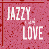 Jazzy Kind Of Love di Various Artists