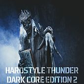 Hardstyle Thunder - Dark Core Edition, Vol. 2 (Selected Hardcore and Hardstyle Traxx) by Various Artists