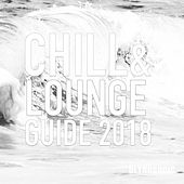 Chill and Lounge Guide 2018 by Various Artists
