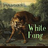 White Fang (Unabridged) by Lawrence Skinner
