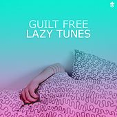 Guilt Free Lazy Tunes by Various Artists