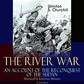 The River War - An Account of the Reconquest of the Sudan (Unabridged) by Lawrence Skinner