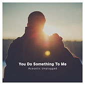 You Do Something To Me (Acoustic Unplugged) de Paul Canning
